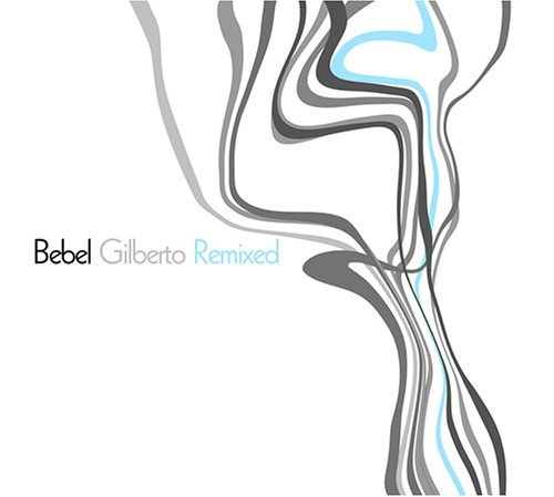 Gilberto Bebel Bebel Gilberto Remixed