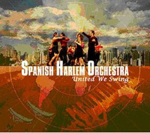 Spanish Harlem Orchestra United We Swing
