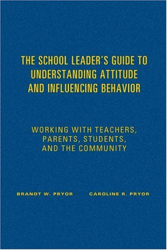 Brandt W. Pryor The School Leader's Guide To Understanding Attitud Working With Teachers Parents Students And The