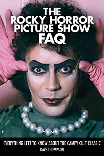 Dave Thompson The Rocky Horror Picture Show Faq Everything Left To Know About The Campy Cult Clas