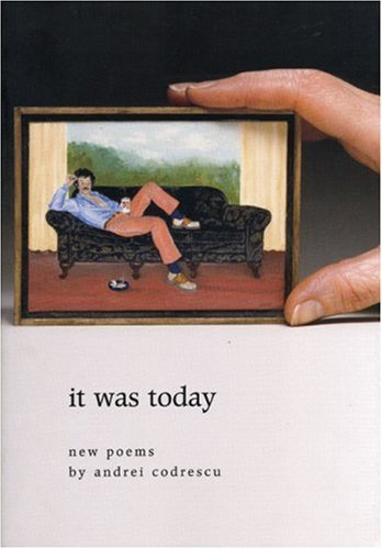 Andrei Codrescu It Was Today New Poems