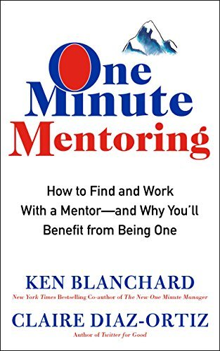 Ken Blanchard One Minute Mentoring How To Find And Work With A Mentor And Why You'l
