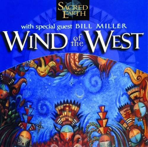 Sacred Earth Wind Of The West Feat. Bill Miller