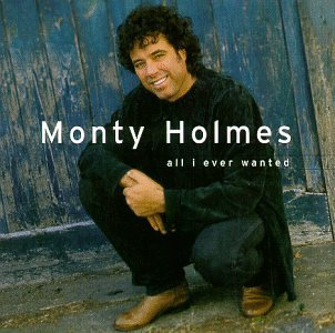 Monty Holmes All I Ever Wanted