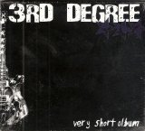 3rd Degree Very Short Album Ep