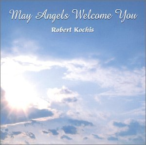 Robert Kochis May Angels Welcome You