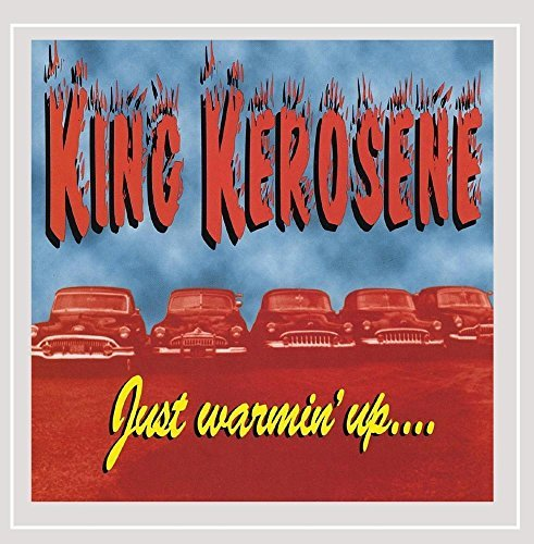 King Kerosene Just Warmin' Up