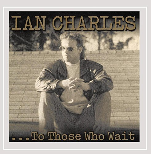 Ian Charles To Those Who Wait