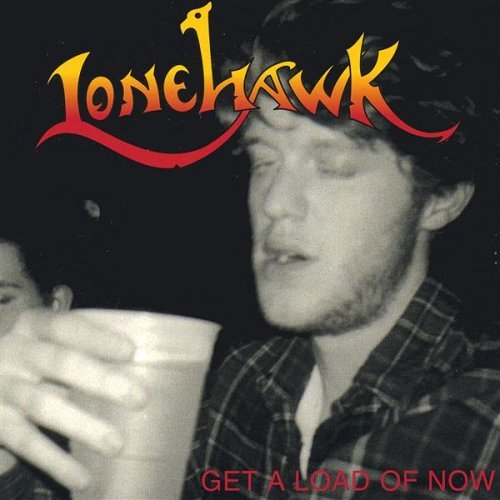 Lonehawk Get A Load Of Now