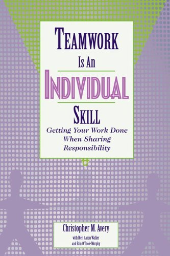 Christopher M. Avery Teamwork Is An Individual Skill Getting Your Work Done When Sharing Responsibilit