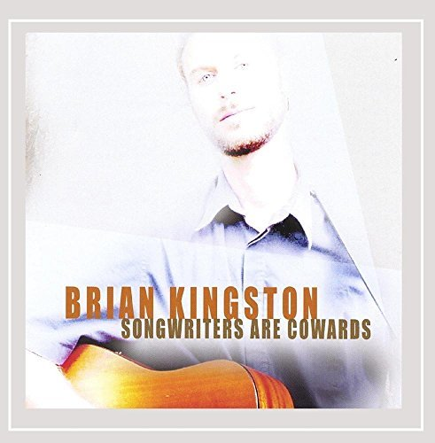 Brian Kingston Songwriters Are Cowards