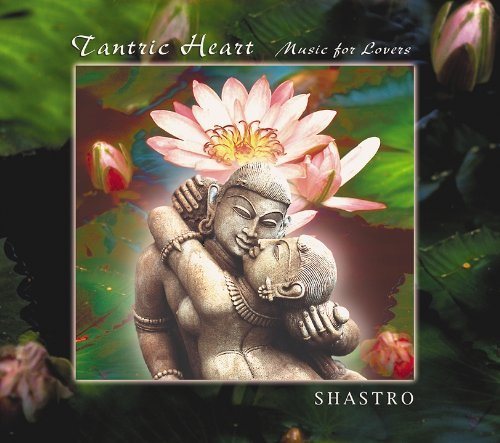 Shastro Tantric Heart Music For Lovers