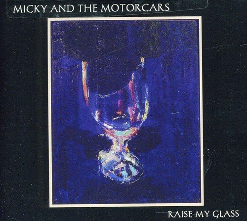 Micky & The Motorcars Raise My Glass