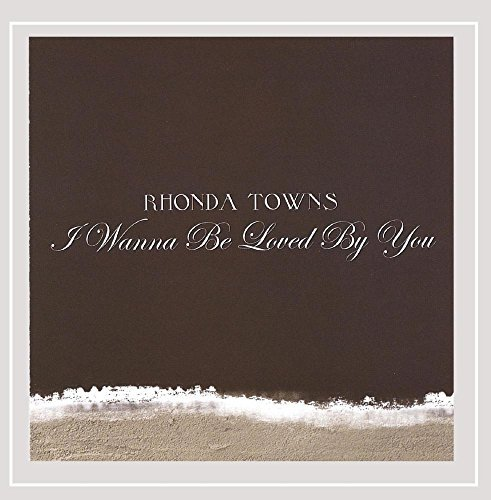 Towns Rhonda I Wanna Be Loved By You