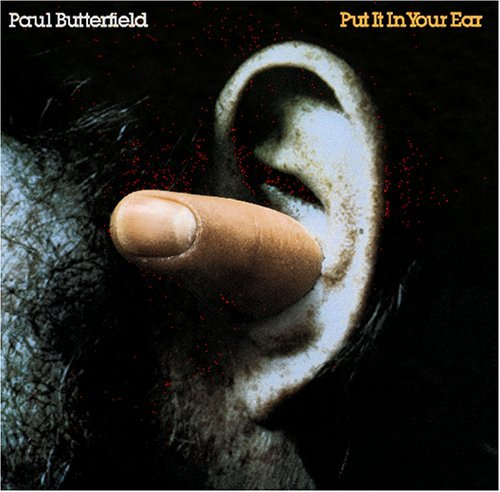 Paul Butterfield Put It Your Ear