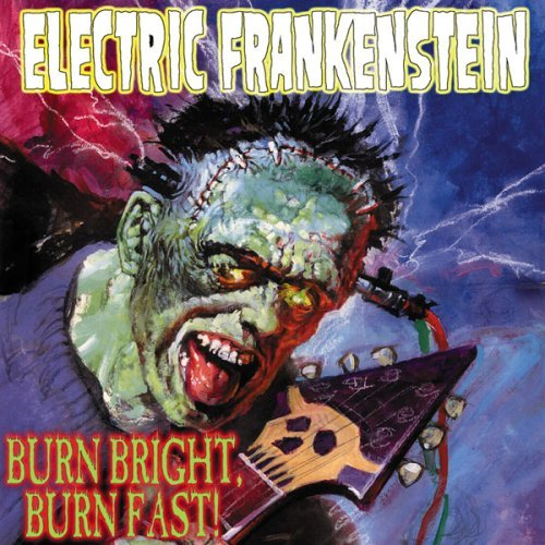 Electric Frankenstein Burn Bright Burn Fast
