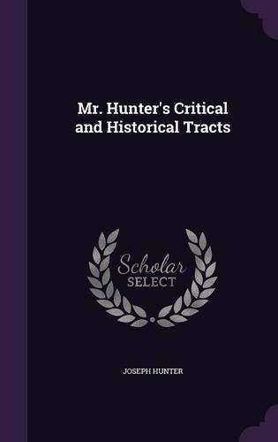 Joseph Hunter Mr. Hunter's Critical And Historical Tracts