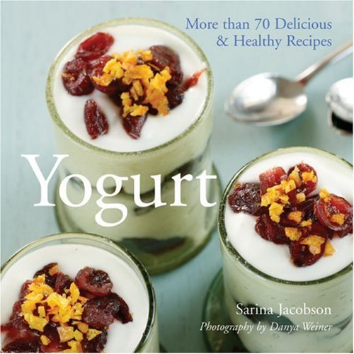 Sarina Jacobson Yogurt More Than 70 Delicious & Healthy Recipes