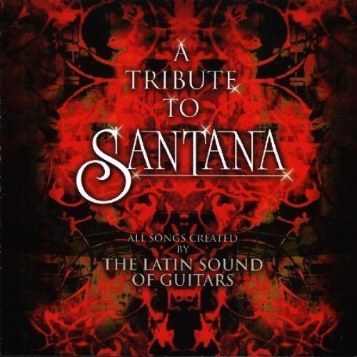 Latin Sound Of Guitars Tribute To Santana T T Santana