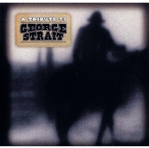 Tribute To George Strait Tribute To George Strait T T George Strait