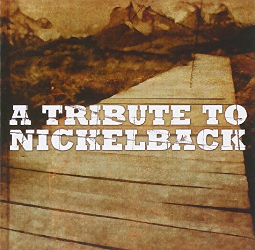 Tribute To Nickelback Tribute To Nickelback T T Nickelback