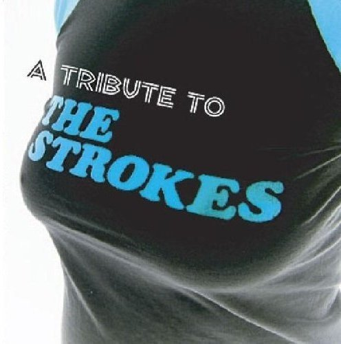 Tribute To Strokes Tribute To Strokes T T Strokes