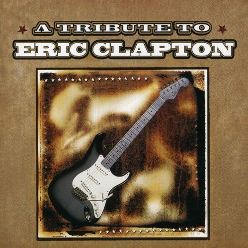 Tribute To Eric Clapton Tribute To Eric Clapton T T Eric Clapton