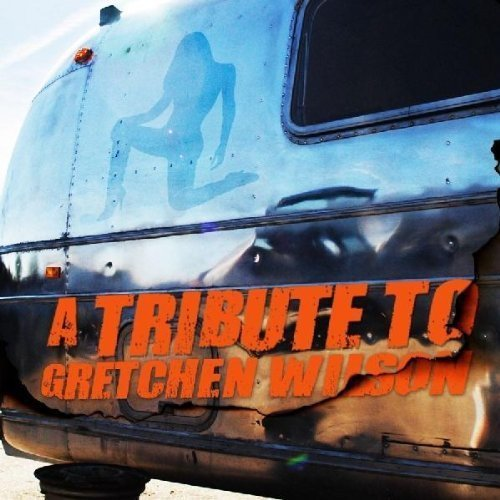 Tribute To Gretchen Wilson Tribute To Gretchen Wilson T T Gretchen Wilson