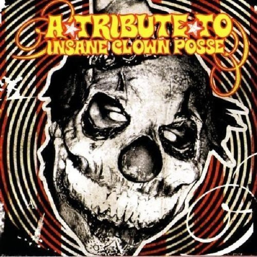Tribute To Insane Clown Posse Tribute To Insane Clown Posse T T Insane Clown Posse