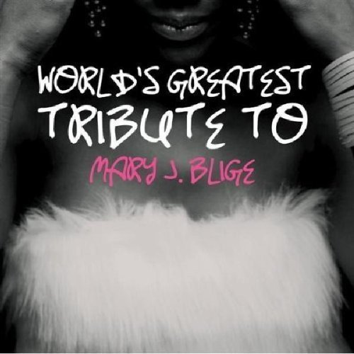 Tribute To Mary J. Blige Worlds Greatest Tribute To Mar T T Mary J. Blige