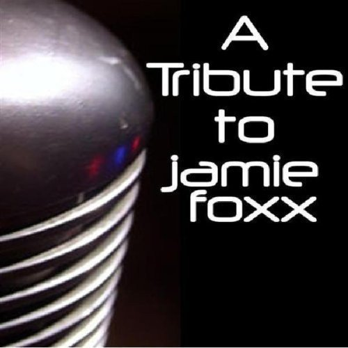 Tribute To Jamie Foxx Tribute To Jamie Foxx T T Jamie Foxx