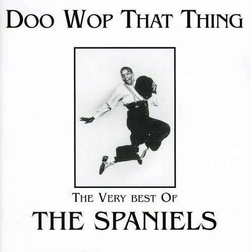 Spaniels Doo Wop That Thing Import Gbr