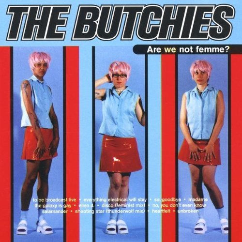 Butchies Are We Not Femme?