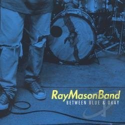 Ray Mason Between Blue & Okay