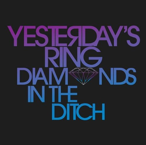 Yesterday's Ring Diamonds In The Ditch
