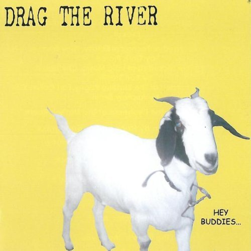 Drag The River Hey Buddies