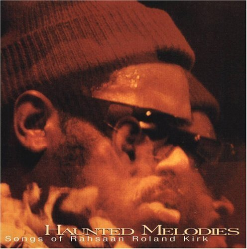 Haunted Melodies The Songs Haunted Melodies The Songs Of Alexander Stubblefield Greeno T T Rahsaan Roland Kirk