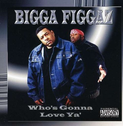 Bigga Figgaz Who's Gonna Love Ya Explicit Version