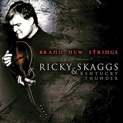 Ricky Skaggs Brand New Strings Brand New Strings