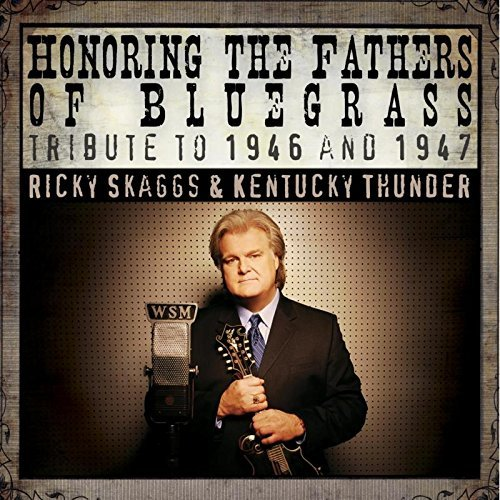 Ricky & Kentucky Thunde Skaggs Honoring The Fathers Of Bluegr