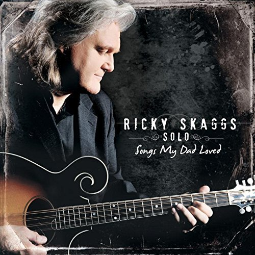 Ricky Skaggs Songs My Dad Loved