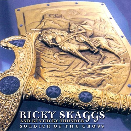 Ricky & Kentucky Thunde Skaggs Soldier Of The Cross