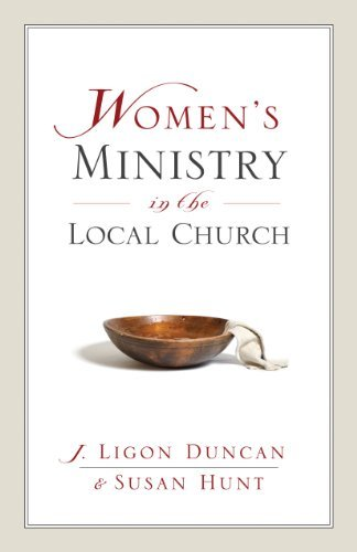 J. Ligon Duncan Women's Ministry In The Local Church