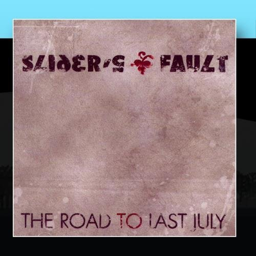 Slider's Fault Road To Last July