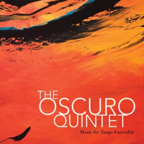 Oscuro Quintet Music For Tango Ensemble