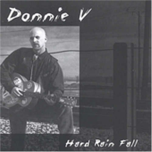 Donnie V Hard Rain Fall
