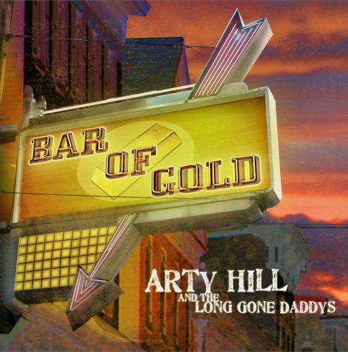 Arty Hill & The Long Gone Daddys Bar Of Gold