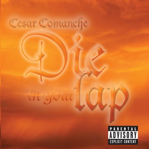 Cesar Comanche Die In Your Lap Explicit Version