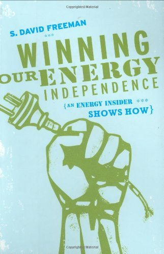 S. David Freeman Winning Our Energy Independence An Energy Insider Shows How