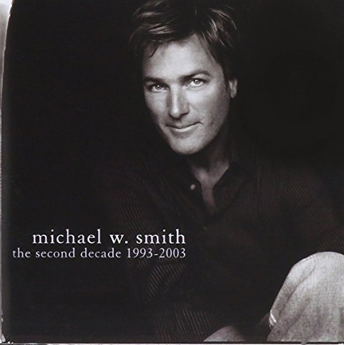 Michael W Smith Second Decade 1993 2003